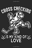 Cross Checking is my kind of love: Cross Checking Eishockeyspieler Verteidiger Notizbuch DIN A5 120 Seiten für Notizen, Zeichnungen, Formeln   Organizer Schreibheft Planer Tagebuch