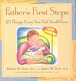 Father's First Steps: 25 Things Every New Dad Should Know by [Robert W. Sears, James M. Sears]