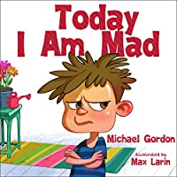 Today I Am Mad: (Anger Management, Kids Books, Baby, Childrens, Ages 3 5, Emotions) (Self-Regulation Skills Book 1) Kindle Edition by Michael Gordon for Free