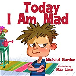 Today I Am Mad: (Anger Management, Kids Books, Baby, Childrens, Ages 3 5, Emotions) (Self-Regulation Skills Book 1) by [Michael Gordon]