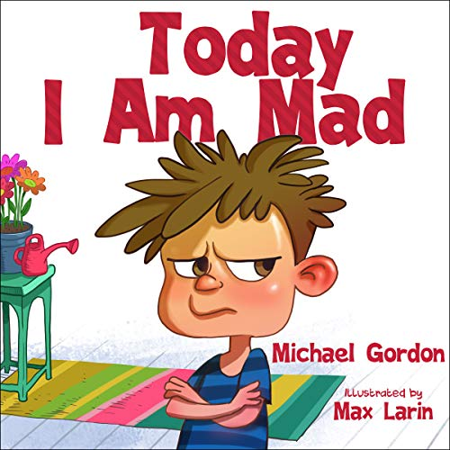 Today I Am Mad: (Anger Management, Kids Books, Baby, Childrens, Ages 3 5, Emotions) (Self-Regulation
