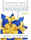 Kusudama Bouquet Book 4: black & white edition