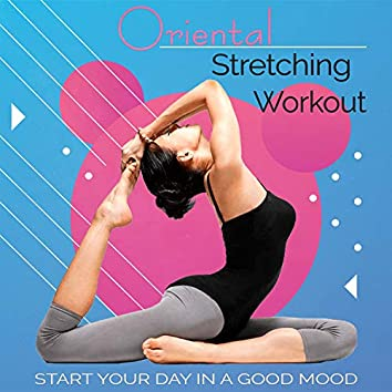 Oriental Stretching Workout - Start Your Day In a Good Mood, Increase Flexibility, Stress Relief, Lifestyle Changes
