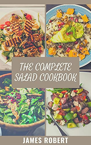 The Complete Salad Cookbook: Master Healthy Salad Recipes For Your Kitchen (English Edition)