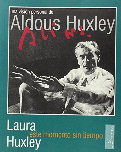 Este momento sin tiempo: una visión personal de Aldous Huxley (Árdora exprés)