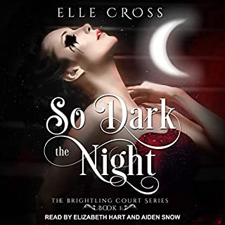 So Dark the Night     The Brightling Court Series, Book 1              By:                                                                                                                                 Elle Cross                               Narrated by:                                                                                                                                 Elizabeth Hart,                                                                                        Aiden Snow                      Length: 9 hrs and 59 mins     Not rated yet     Overall 0.0