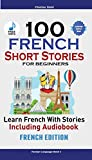 100 French Short Stories for Beginners Learn French with Stories Including Audiobook: