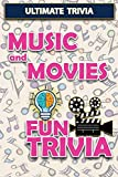 Music and Movies - Fun Trivia: Interesting Fun Quizzes with Challenging Trivia Questions and Answers about Music and Movies (Ultimate Trivia)