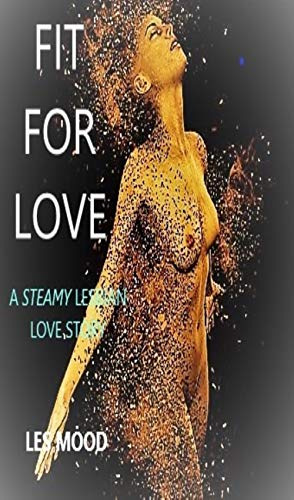 Fit For Love: A Steamy Lesbian Love Story