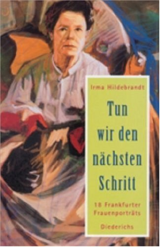 Tun wir den nächsten Schritt. 18 Frankfurter Frauenporträts.