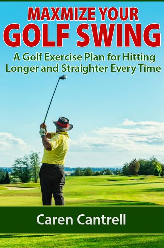 Maximize Your Golf Swing: A Golf Exercise Plan for Hitting Longer and Straighter Every Time