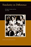 Similarity in Difference: Marriage in Europe and Asia, 1700-1900 (Eurasian Population and Family History)