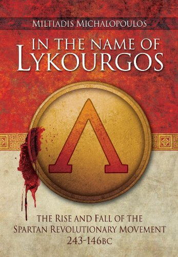 In the Name of Lykourgos: The Rise and fall of the Spartan Revolutionary Movement (243-146BC)
