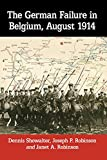 The German Failure in Belgium, August 1914: How Faulty Reconnaissance Exposed the Weakness of the Schlieffen Plan