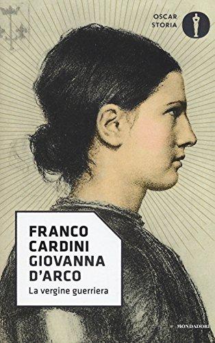 Giovanna d Arco. La vergine guerriera