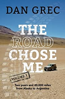 The Road Chose Me Volume 1: Two years and 40,000 miles from Alaska to Argentina