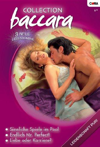 Collection Baccara Band 0262: Liebe oder Karriere? / Sinnliche Spiele im Pool / Endlich Mr. Perfect! /