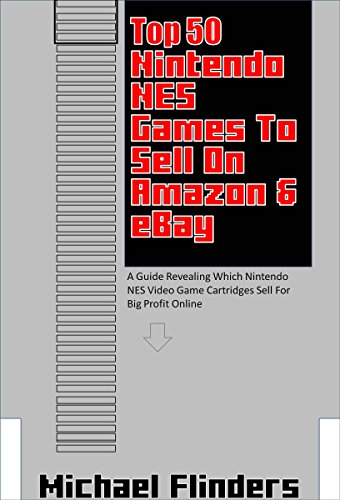 Top 50 Nintendo NES Games To Sell on eBay & Amazon: A Gu