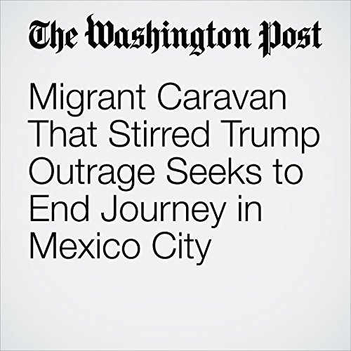 Migrant Caravan That Stirred Trump Outrage Seeks to End Journey in Mexico City audiobook cover art