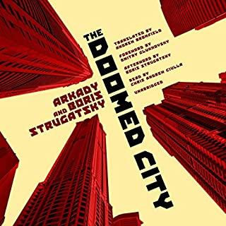 The Doomed City                   By:                                                                                                                                 Arkady Strugatsky,                                                                                        Boris Strugatsky,                                                                                        Andrew Bromfield - Translator                               Narrated by:                                                                                                                                 Chris Andrew Ciulla                      Length: 17 hrs and 57 mins     47 ratings     Overall 4.4
