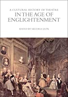 A Cultural History of Theatre in the Age of Enlightenment (The Cultural Histories)