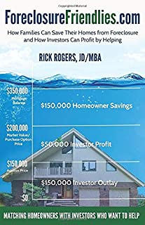ForeclosureFriendlies.com: How Families Can Save Their Homes from Foreclosure and How Investors Can Profit by Helping