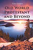Old World Protestant and Beyond