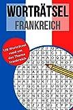 Worträtsel Frankreich: Wortsuche, Buchstabensalat, Wörterrätsel, Gehirntraining für alle Altersgruppen - Finde 840 Wörter auf 110 Seiten