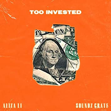 Too Invested (feat. Soundz Grate)