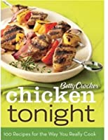 Betty Crocker Chicken Tonight: 100 Recipes for the Way You Really Cook (100 Recipes/Way You Cook Today)
