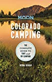 Moon Colorado Camping: The Complete Guide to Tent and RV Camping (Moon Outdoors) (English Edition)