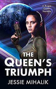 The Queen's Triumph (Rogue Queen Book 3) by [Jessie Mihalik]