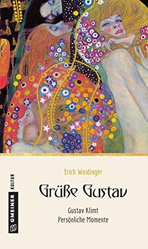 Grüße Gustav: Gustav Klimt - Persönliche Momente (Kultur erleben im GMEINER-Verlag)