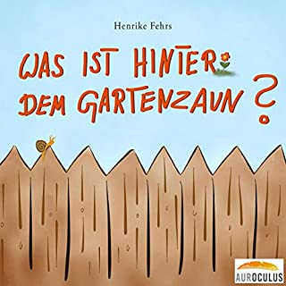 Was ist hinter dem Gartenzaun?                   Autor:                                                                                                                                 Henrike Fehrs                               Sprecher:                                                                                                                                 Henrike Fehrs                      Spieldauer: 27 Min.     2 Bewertungen     Gesamt 5,0