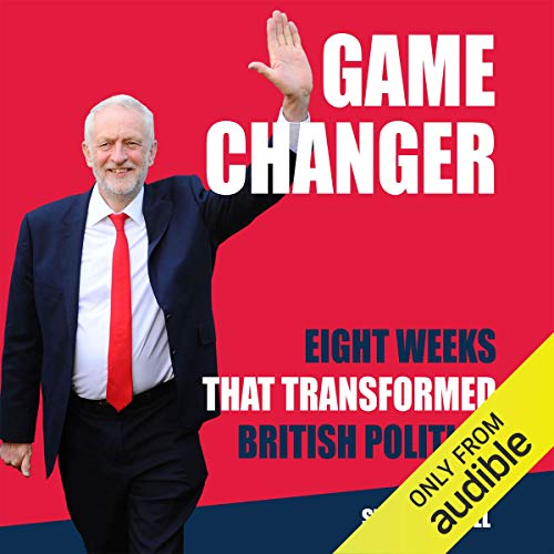 Game Changer - Inside Corbyn's Election Machine - Steve Howell