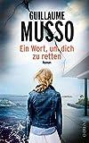 Ein Wort, um dich zu retten: Roman von Musso, Guillaume