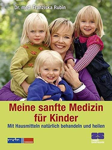 Meine sanfte Medizin für Kinder: Mit Hausmitteln natürlich behandeln und heilen