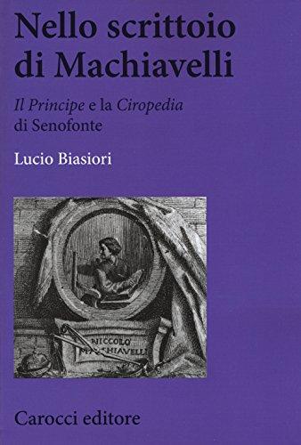 Nello scrittoio di Machiavelli . «Il Principe» e la «Ciropedia» di Senofonte