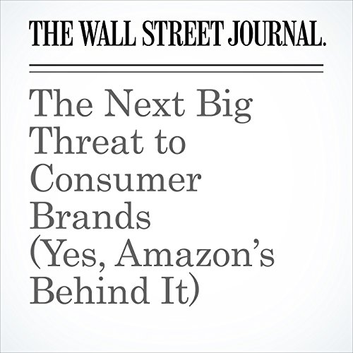 The Next Big Threat to Consumer Brands (Yes, Amazon's Behind It) copertina