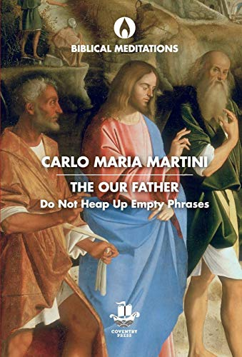 Compare Textbook Prices for The Our Father: Do Not Heap Up Empty Phrases Biblical Meditations  ISBN 9780648230380 by Martini, Carlo Maria