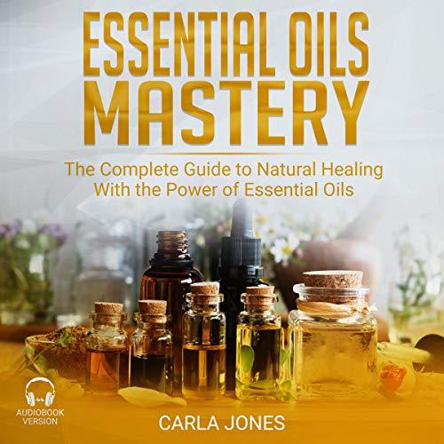 Essential Oils Mastery Audiobook By Carla Jones cover art