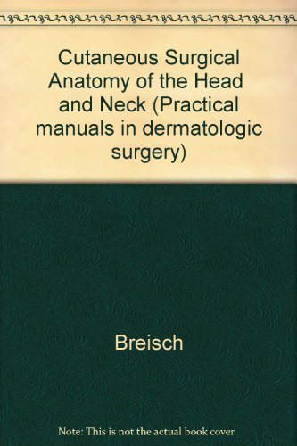 Cutaneous Surgical Anatomy of the Head and Neck (Practical Manuals in Dermatologic Surgery)