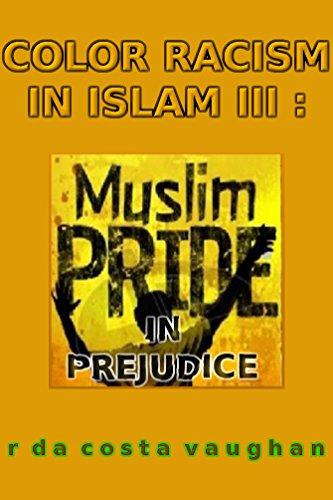 COLOR RACISM IN ISLAM III:: MUSLIM PRIDE IN PREJUDICE (English Edition)