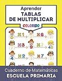 Aprender TABLAS DE MULTIPLICAR Cuaderno de matemáticas Escuela primaria: fácil revisión con este colorido libro de trabajo para aprender y divertirse