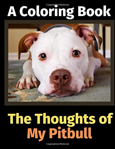 The Thoughts of My Pitbull: A Coloring Book