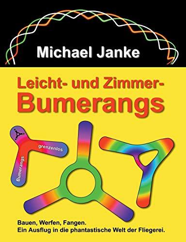 Leicht - und Zimmer-Bumerangs: Bauen, werfen, fangen. Ein Ausflug in die phantastische Welt der Fliegerei.