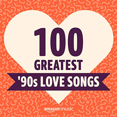 100 Greatest '90s Love Songs