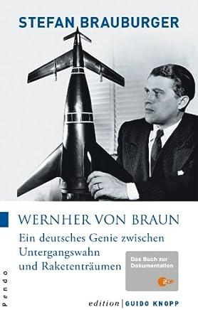 Wernher von Braun: Ein deutsches Genie zwischen Untergangswahn und Raketenträumen