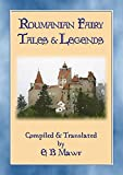 ROUMANIAN FAIRY TALES - 15 Classic Romanian Fairy Tales (Myths, Legend and Folk Tales from Around the World)