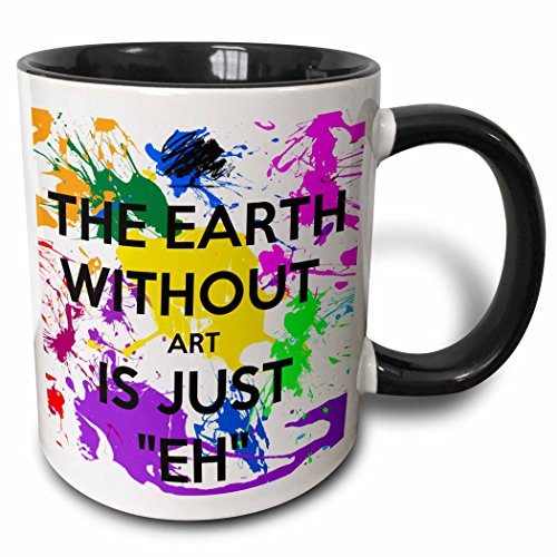 3dRose The earth without art is just eh Mug, 11 oz, Black